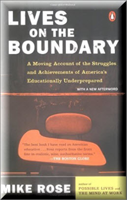 Lives on the Boundary: A Moving Account of the Struggles and Achievements of America's Educationally Un derprepared Reissue Edition by Mike Rose (Author)